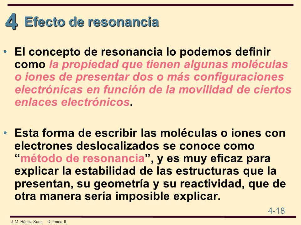 4 4-18 J.M. Báñez Sanz Química II. Efecto de resonancia El concepto de resonancia lo podemos definir como la propiedad que tienen algunas moléculas o