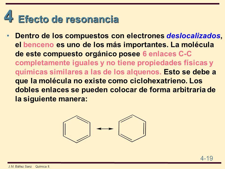 4 4-19 J.M. Báñez Sanz Química II. Dentro de los compuestos con electrones deslocalizados, el benceno es uno de los más importantes. La molécula de es