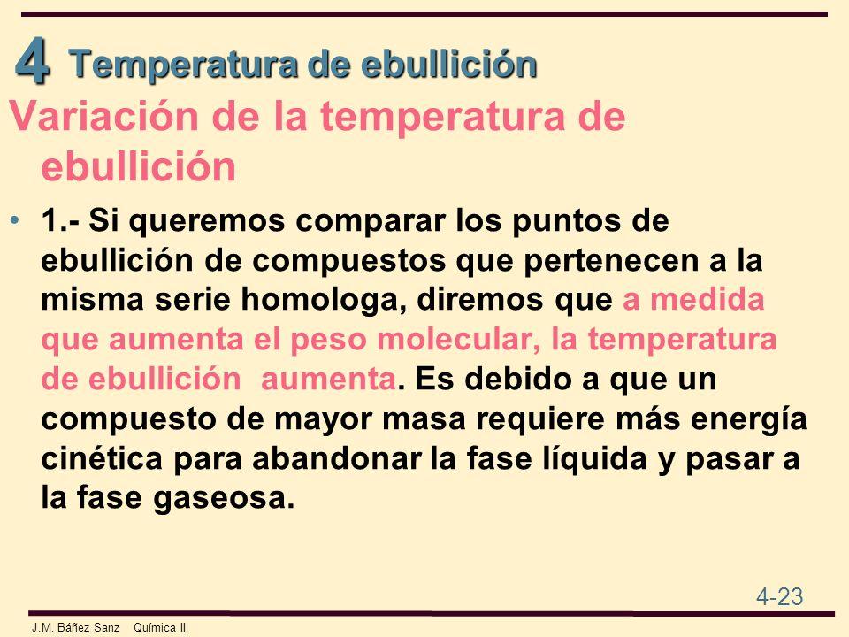 4 4-23 J.M. Báñez Sanz Química II. Variación de la temperatura de ebullición 1.- Si queremos comparar los puntos de ebullición de compuestos que perte