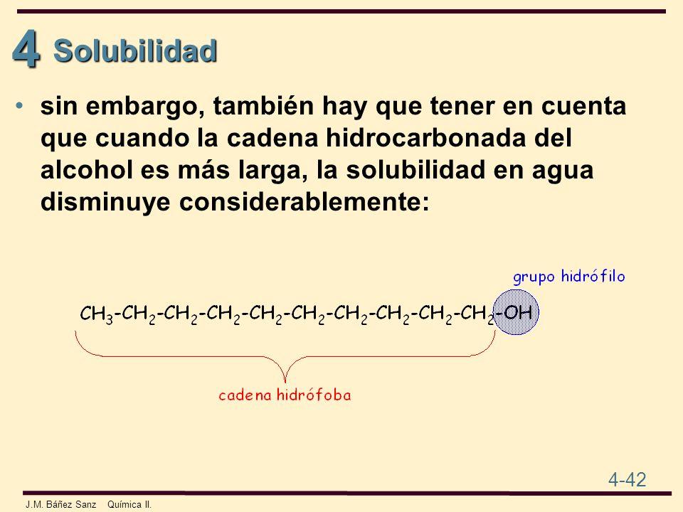 4 4-42 J.M. Báñez Sanz Química II. sin embargo, también hay que tener en cuenta que cuando la cadena hidrocarbonada del alcohol es más larga, la solub