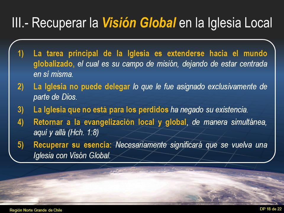 1) La tarea principal de la Iglesia es extenderse hacia el mundo globalizado, el cual es su campo de misión, dejando de estar centrada en sí misma.