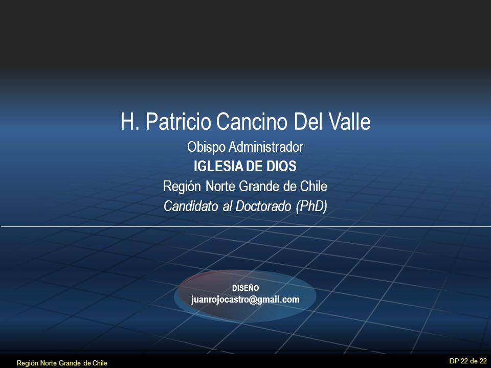 H. Patricio Cancino Del Valle Obispo Administrador IGLESIA DE DIOS Región Norte Grande de Chile Candidato al Doctorado (PhD) DP 22 de 22 DISEÑO juanro