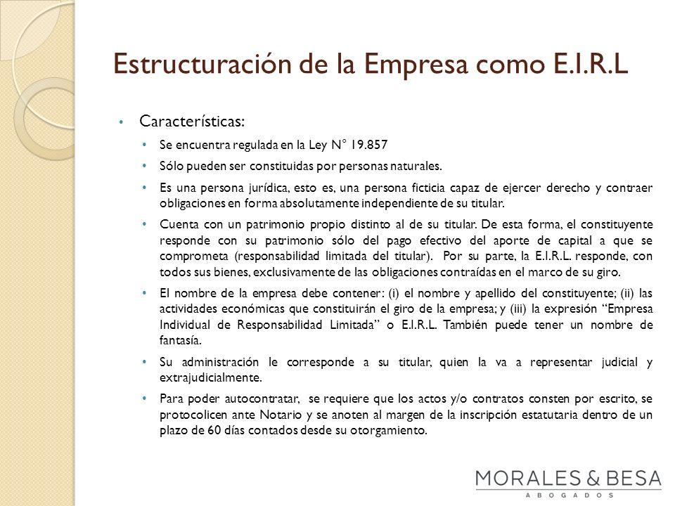 Estructuración de la Empresa como E.I.R.L Características: Se encuentra regulada en la Ley N° 19.857 Sólo pueden ser constituidas por personas natural