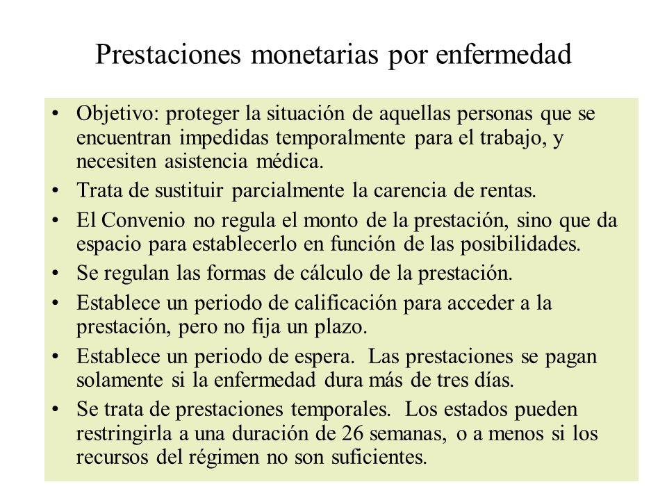 Prestaciones monetarias por enfermedad Objetivo: proteger la situación de aquellas personas que se encuentran impedidas temporalmente para el trabajo, y necesiten asistencia médica.