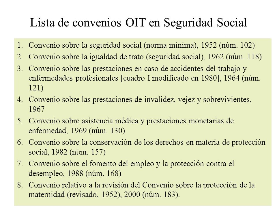 Lista de convenios OIT en Seguridad Social 1.Convenio sobre la seguridad social (norma mínima), 1952 (núm.
