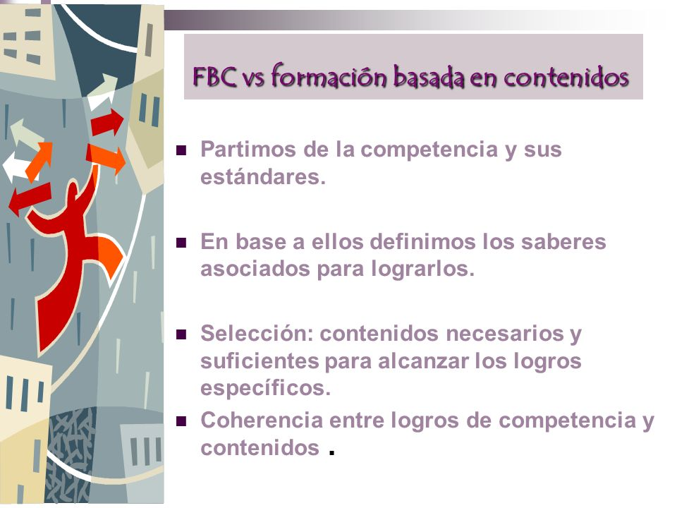 FBC vs formación basada en contenidos Partimos de la competencia y sus estándares.