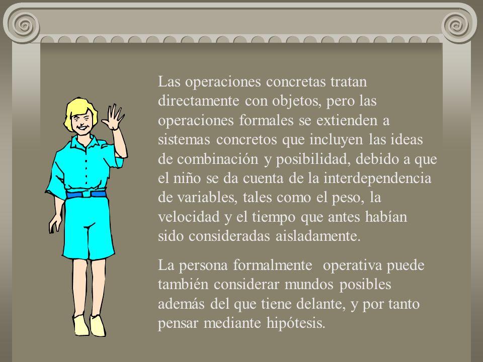 Las operaciones concretas tratan directamente con objetos, pero las operaciones formales se extienden a sistemas concretos que incluyen las ideas de c
