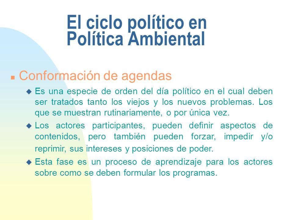 El ciclo político en Política Ambiental n Conformación de agendas u Es una especie de orden del día político en el cual deben ser tratados tanto los viejos y los nuevos problemas.