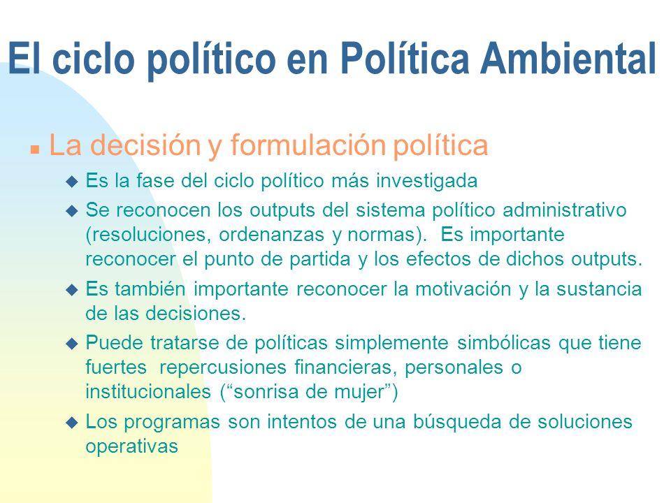 El ciclo político en Política Ambiental n La decisión y formulación política u Es la fase del ciclo político más investigada u Se reconocen los output
