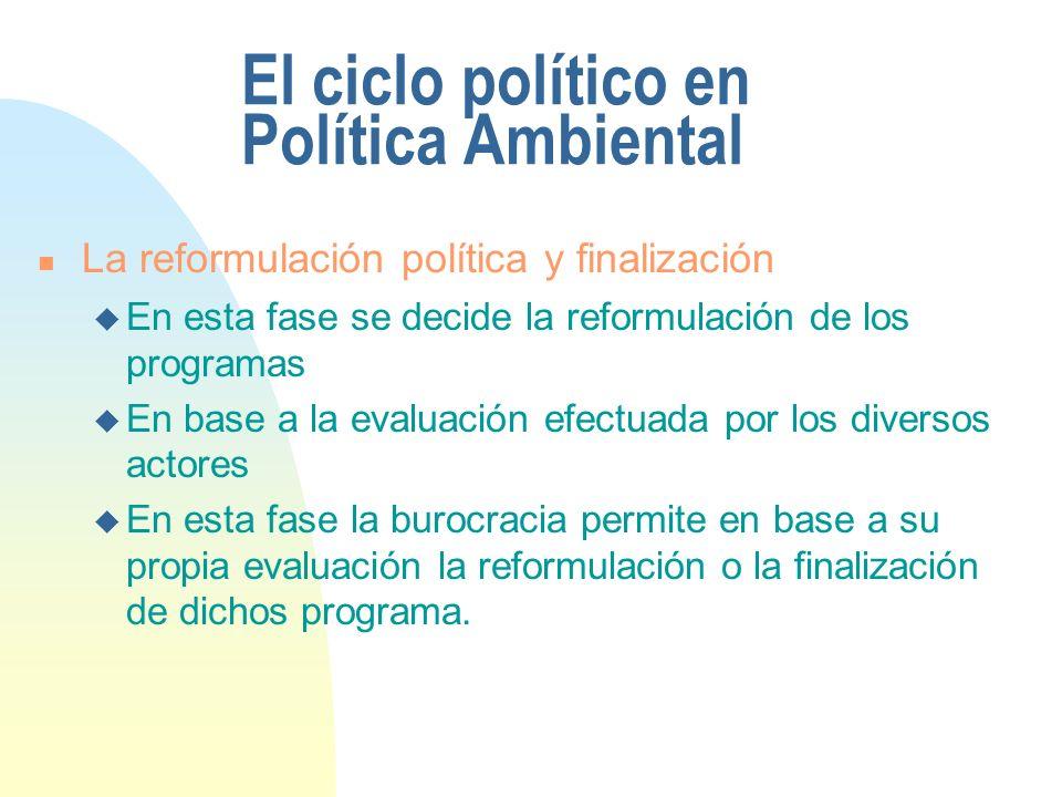 El ciclo político en Política Ambiental n La reformulación política y finalización u En esta fase se decide la reformulación de los programas u En bas