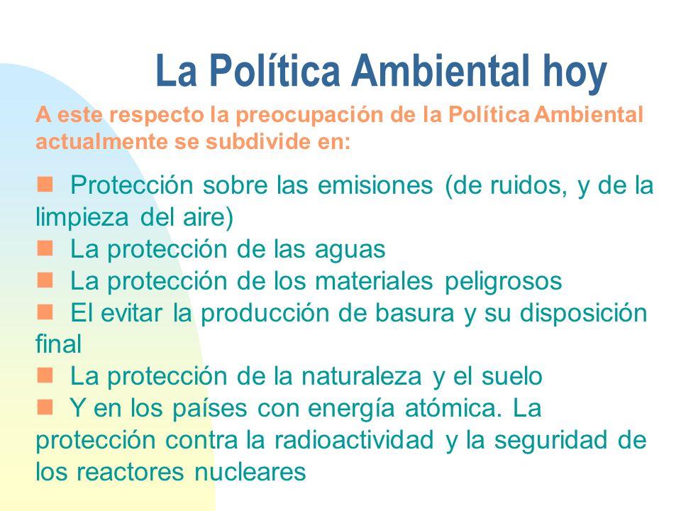 La Política Ambiental hoy Protección sobre las emisiones (de ruidos, y de la limpieza del aire) La protección de las aguas La protección de los materi