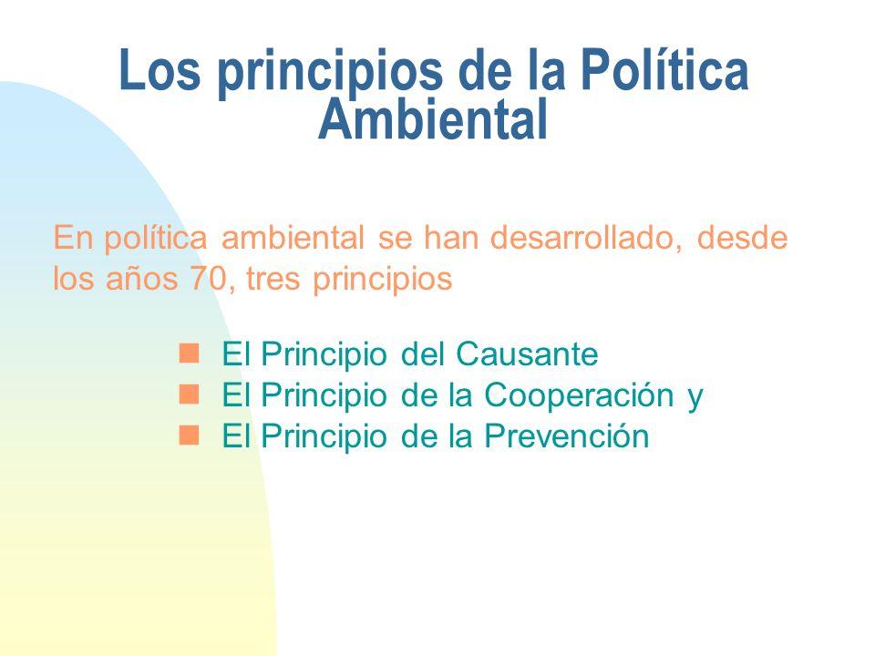 Los principios de la Política Ambiental El Principio del Causante El Principio de la Cooperación y El Principio de la Prevención En política ambiental