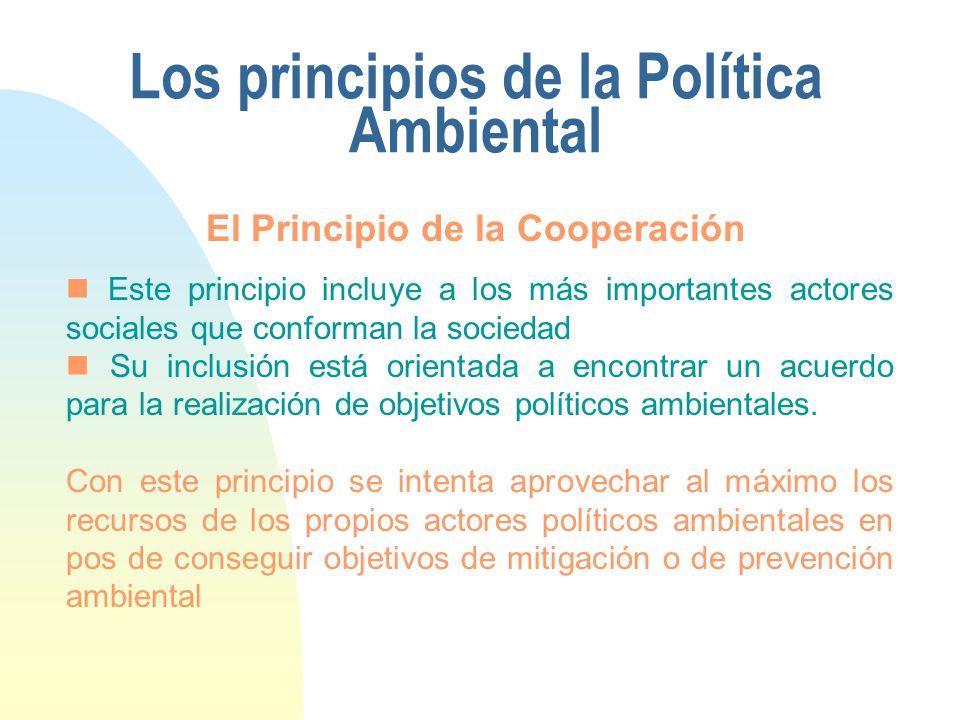 Los principios de la Política Ambiental Este principio incluye a los más importantes actores sociales que conforman la sociedad Su inclusión está orie