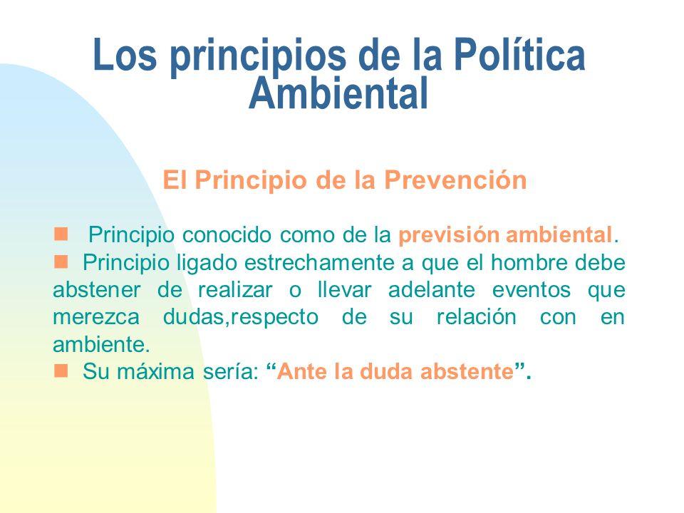 Los principios de la Política Ambiental El Principio de la Prevención Principio conocido como de la previsión ambiental. Principio ligado estrechament