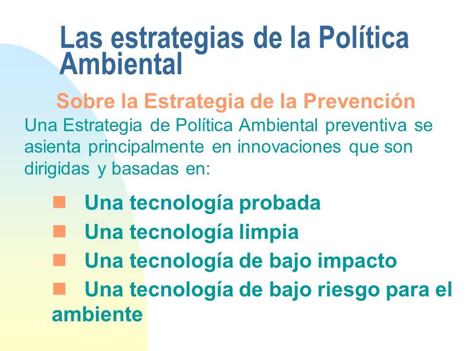 Las estrategias de la Política Ambiental Sobre la Estrategia de la Prevención Una Estrategia de Política Ambiental preventiva se asienta principalment