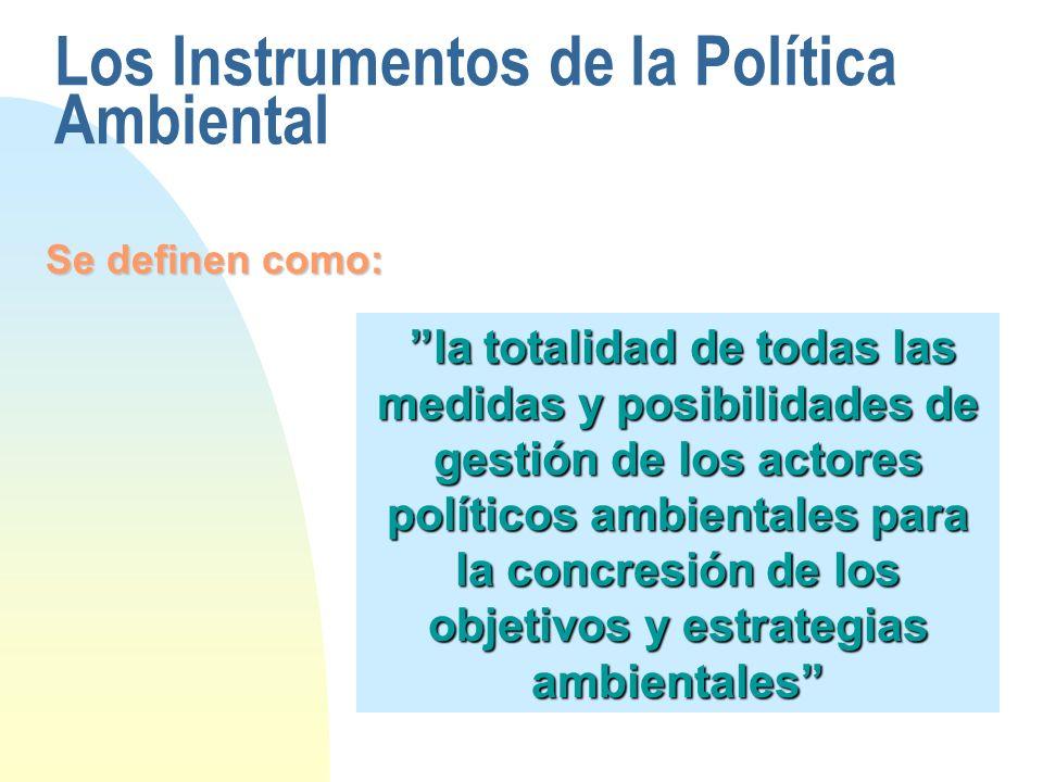Los Instrumentos de la Política Ambiental la totalidad de todas las medidas y posibilidades de gestión de los actores políticos ambientales para la co