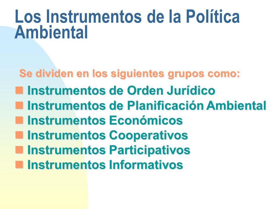 Los Instrumentos de la Política Ambiental Se dividen en los siguientes grupos como: Instrumentos de Orden Jurídico Instrumentos de Orden Jurídico Inst