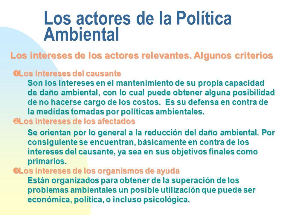 Los actores de la Política Ambiental Los intereses de los actores relevantes. Algunos criterios Los intereses del causante Los intereses del causante