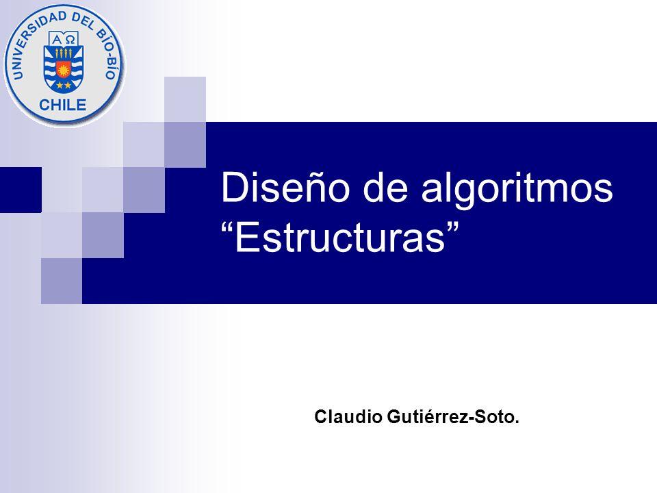 Diseño de algoritmos Estructuras Claudio Gutiérrez-Soto.