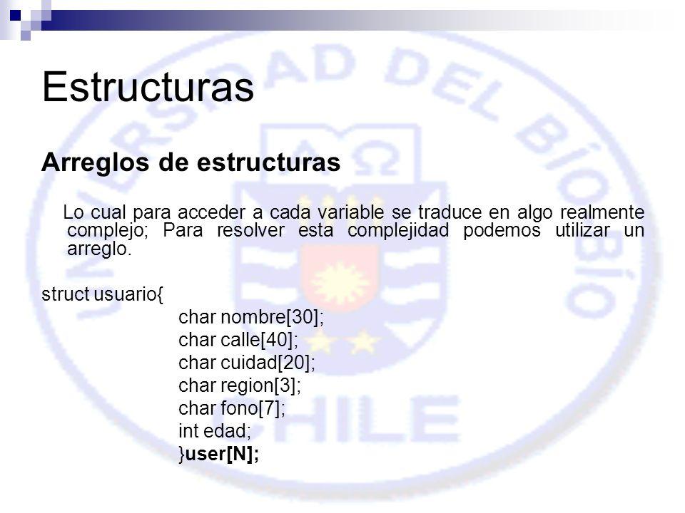 Estructuras Arreglos de estructuras Lo cual para acceder a cada variable se traduce en algo realmente complejo; Para resolver esta complejidad podemos utilizar un arreglo.