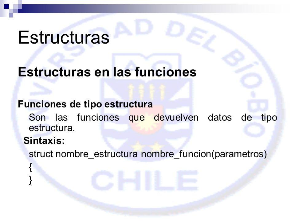 Estructuras Estructuras en las funciones Funciones de tipo estructura Son las funciones que devuelven datos de tipo estructura.