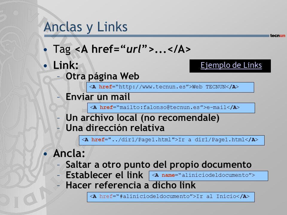 Tag... Link: –Otra página Web –Enviar un mail –Un archivo local (no recomendale) –Una dirección relativa Ancla: –Saltar a otro punto del propio docume