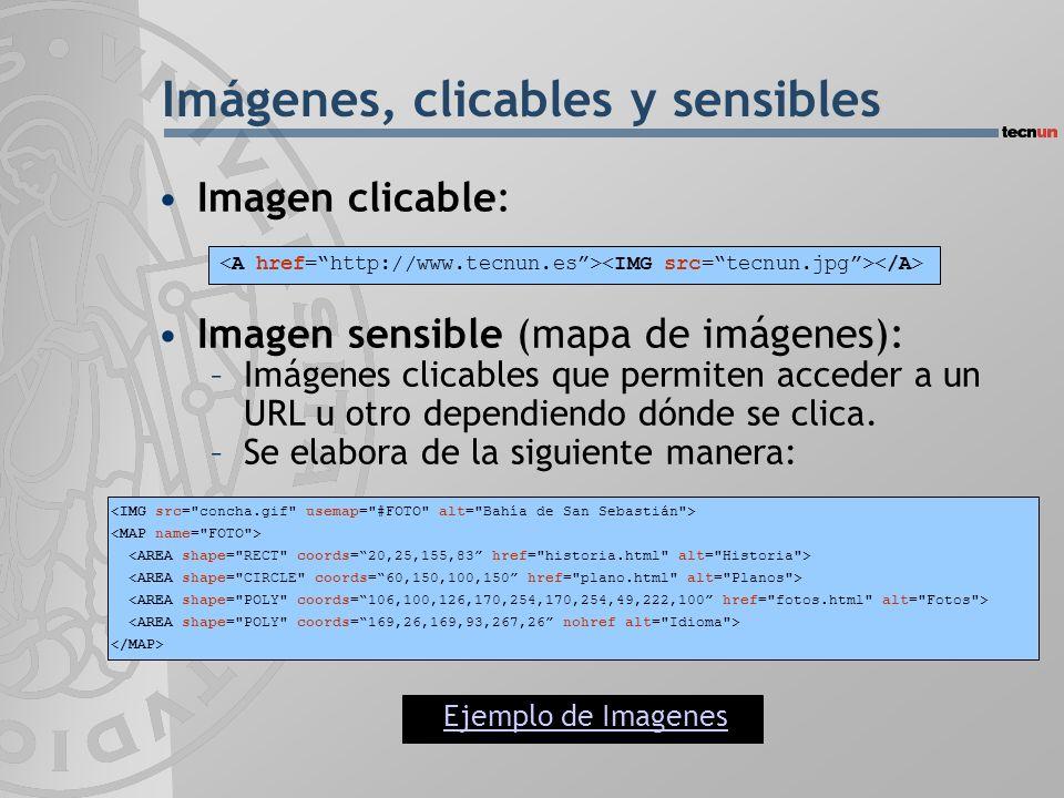 Imágenes, clicables y sensibles Imagen clicable: Imagen sensible (mapa de imágenes): –Imágenes clicables que permiten acceder a un URL u otro dependie