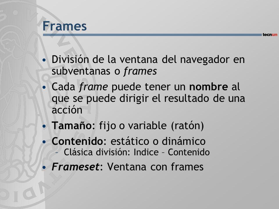 División de la ventana del navegador en subventanas o frames Cada frame puede tener un nombre al que se puede dirigir el resultado de una acción Tamañ