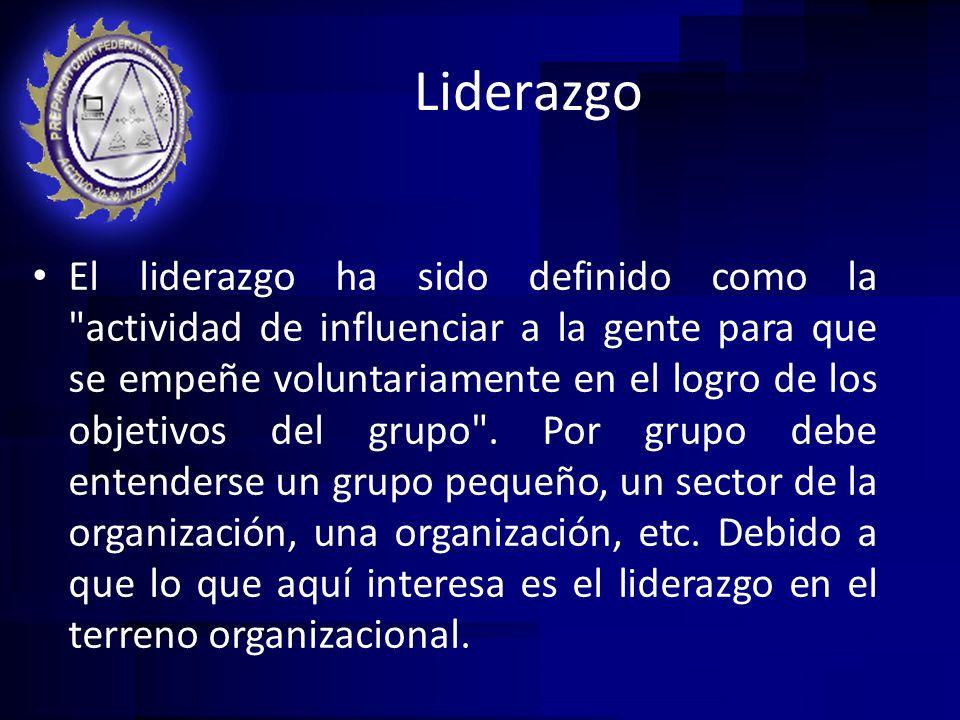Liderazgo El liderazgo ha sido definido como la