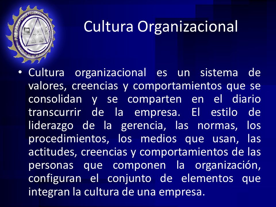 Cultura Organizacional Cultura organizacional es un sistema de valores, creencias y comportamientos que se consolidan y se comparten en el diario tran