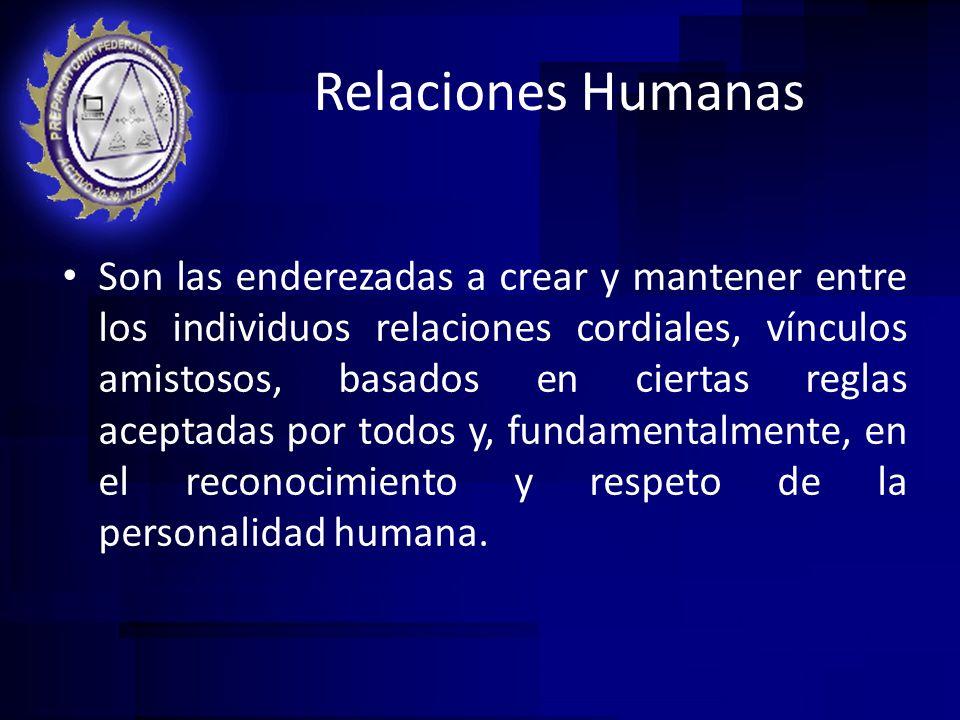 Relaciones Humanas Son las enderezadas a crear y mantener entre los individuos relaciones cordiales, vínculos amistosos, basados en ciertas reglas ace