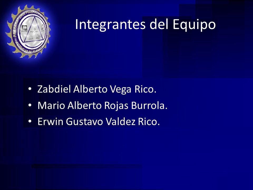 Integrantes del Equipo Zabdiel Alberto Vega Rico. Mario Alberto Rojas Burrola. Erwin Gustavo Valdez Rico.