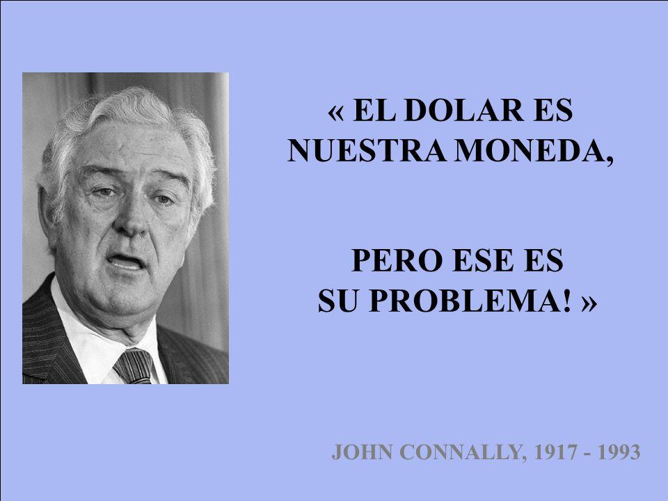 « EL DOLAR ES NUESTRA MONEDA, JOHN CONNALLY, 1917 - 1993 PERO ESE ES SU PROBLEMA! »