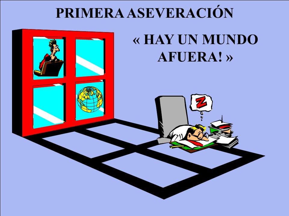 PRIMERA ASEVERACIÓN « HAY UN MUNDO AFUERA! »