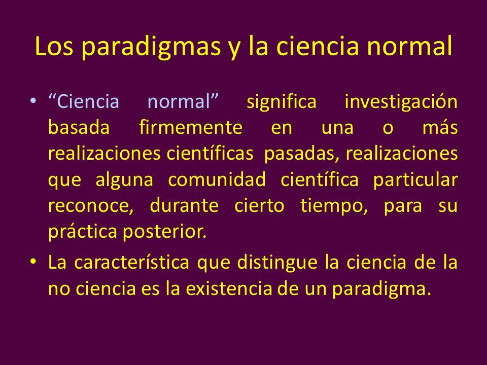 Los paradigmas y la ciencia normal Ciencia normal significa investigación basada firmemente en una o más realizaciones científicas pasadas, realizacio