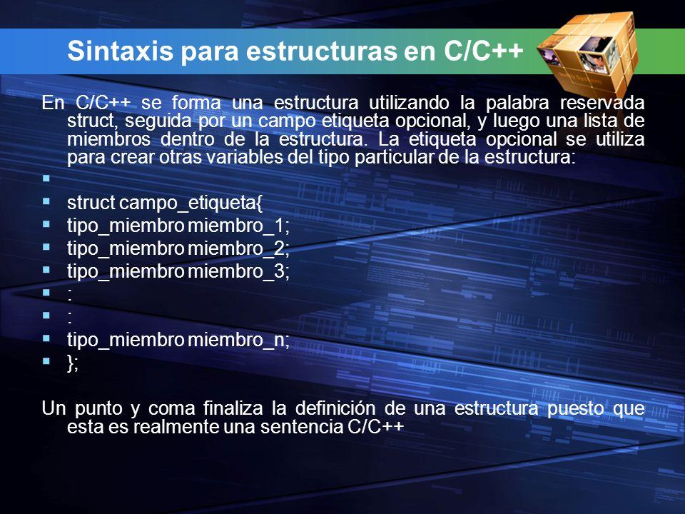 Sintaxis para estructuras en C/C++ En C/C++ se forma una estructura utilizando la palabra reservada struct, seguida por un campo etiqueta opcional, y