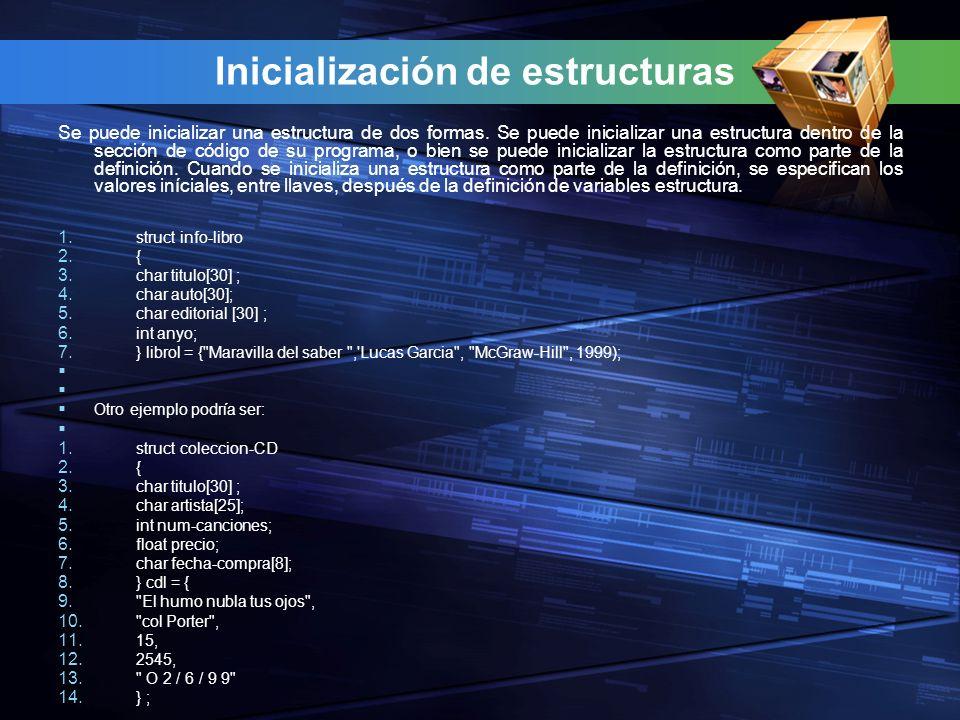 Inicialización de estructuras Se puede inicializar una estructura de dos formas. Se puede inicializar una estructura dentro de la sección de código de