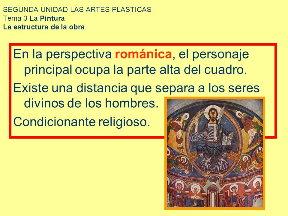 SEGUNDA UNIDAD LAS ARTES PLÁSTICAS Tema 3 La Pintura La estructura de la obra En la perspectiva románica, el personaje principal ocupa la parte alta d