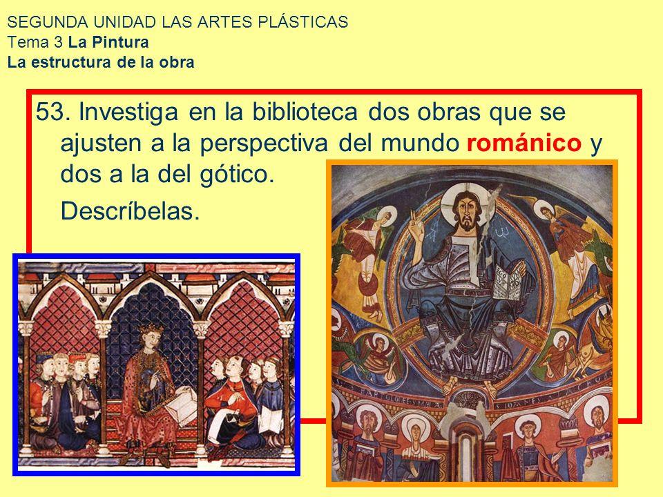 SEGUNDA UNIDAD LAS ARTES PLÁSTICAS Tema 3 La Pintura La estructura de la obra 53. Investiga en la biblioteca dos obras que se ajusten a la perspectiva