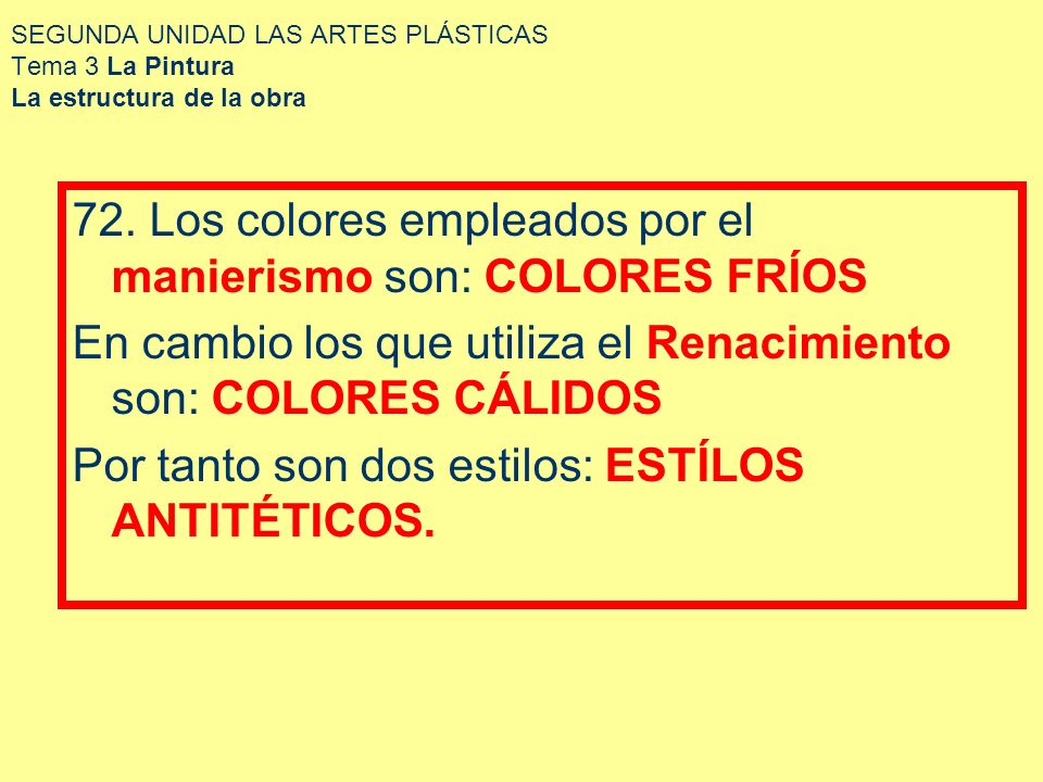 SEGUNDA UNIDAD LAS ARTES PLÁSTICAS Tema 3 La Pintura La estructura de la obra 72. Los colores empleados por el manierismo son: COLORES FRÍOS En cambio