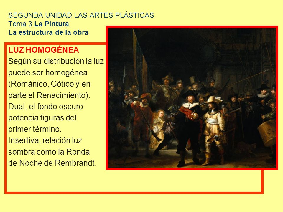 SEGUNDA UNIDAD LAS ARTES PLÁSTICAS Tema 3 La Pintura La estructura de la obra LUZ HOMOGÉNEA Según su distribución la luz puede ser homogénea (Románico