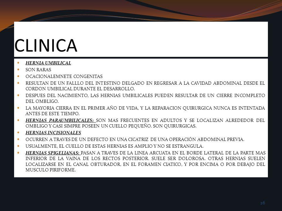 CLINICA HERNIA UMBILICAL SON RARAS OCACIONALEMNETE CONGENITAS RESULTAN DE UN FALLLO DEL INTESTINO DELGADO EN REGRESAR A LA CAVIDAD ABDOMINAL DESDE EL