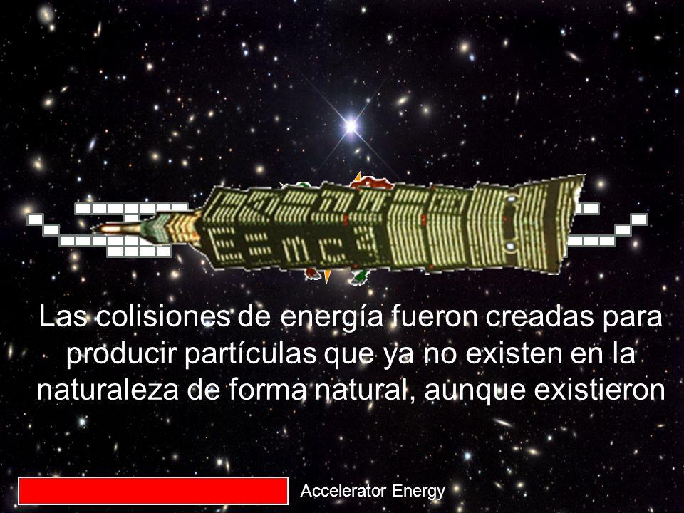Accelerator Energy Las colisiones de energía fueron creadas para producir partículas que ya no existen en la naturaleza de forma natural, aunque exist