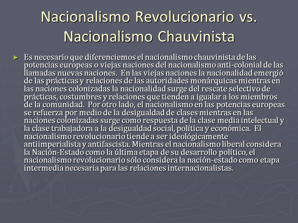 Nacionalismo Revolucionario vs. Nacionalismo Chauvinista Es necesario que diferenciemos el nacionalismo chauvinista de las potencias europeas o viejas