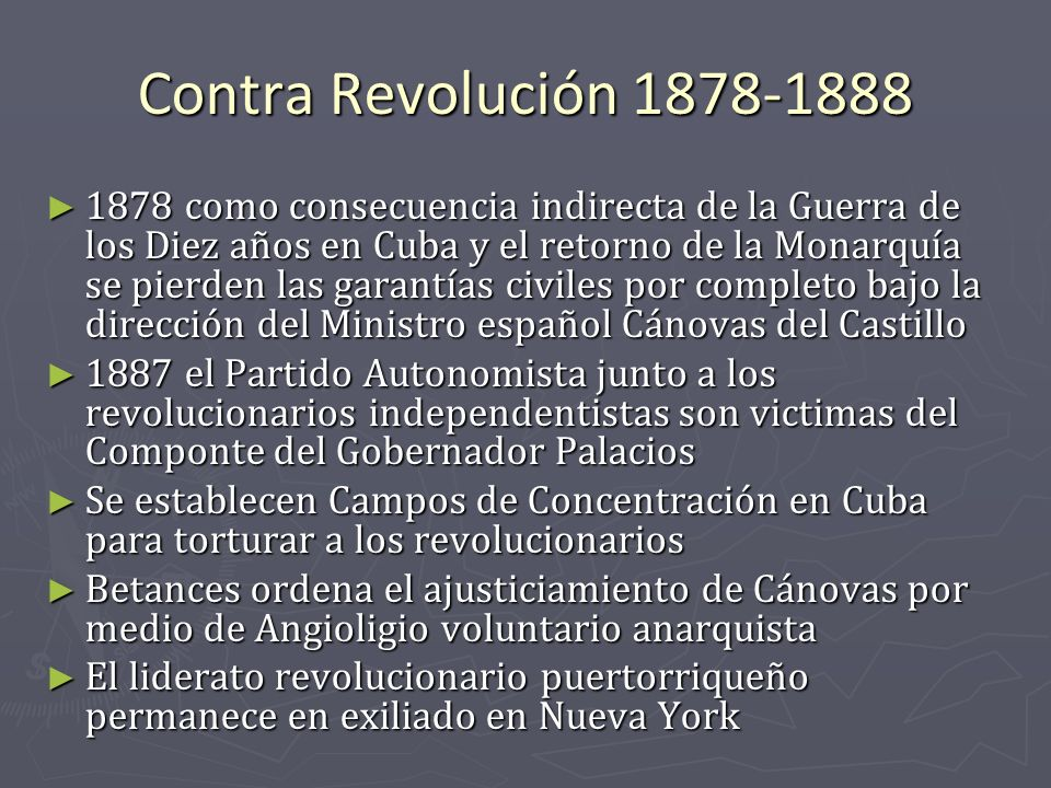 Contra Revolución 1878-1888 1878 como consecuencia indirecta de la Guerra de los Diez años en Cuba y el retorno de la Monarquía se pierden las garantí