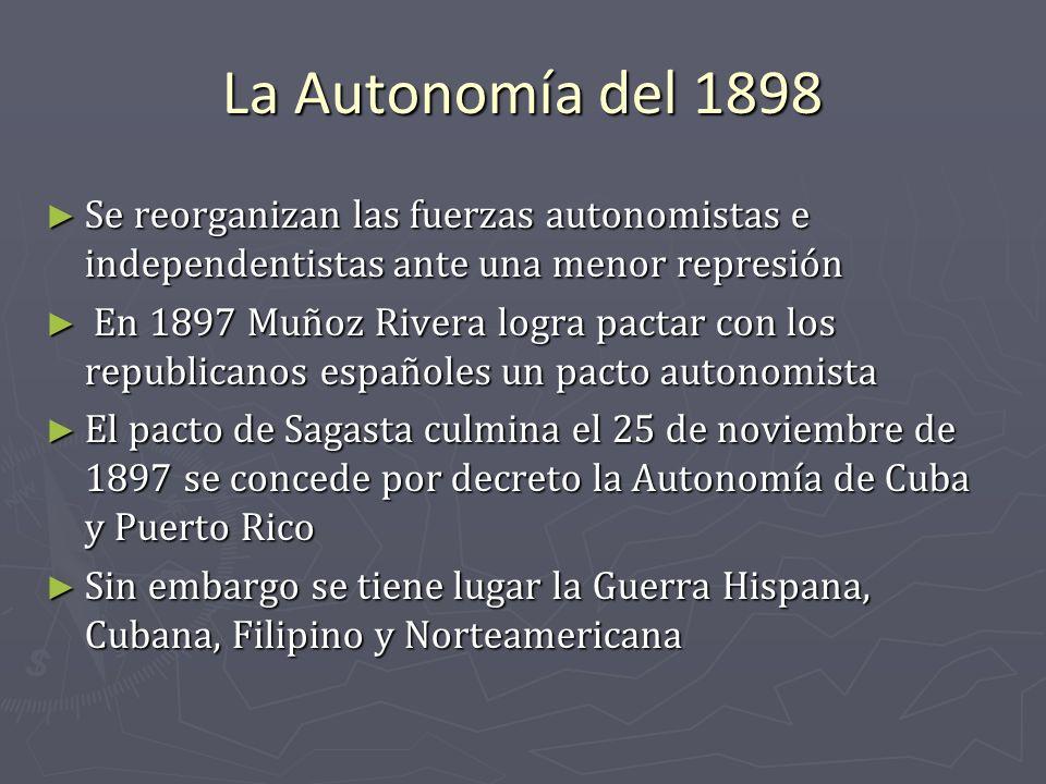 La Autonomía del 1898 Se reorganizan las fuerzas autonomistas e independentistas ante una menor represión Se reorganizan las fuerzas autonomistas e in