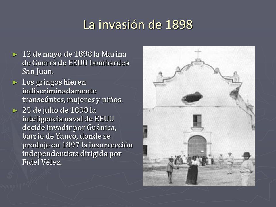 La invasión de 1898 12 de mayo de 1898 la Marina de Guerra de EEUU bombardea San Juan. 12 de mayo de 1898 la Marina de Guerra de EEUU bombardea San Ju