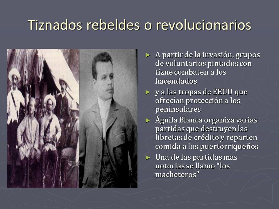 Tiznados rebeldes o revolucionarios A partir de la invasión, grupos de voluntarios pintados con tizne combaten a los hacendados y a las tropas de EEUU