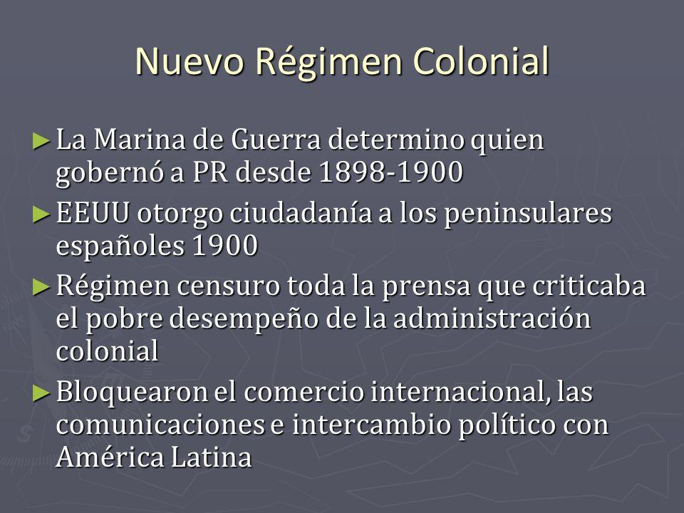 Nuevo Régimen Colonial La Marina de Guerra determino quien gobernó a PR desde 1898-1900 La Marina de Guerra determino quien gobernó a PR desde 1898-19