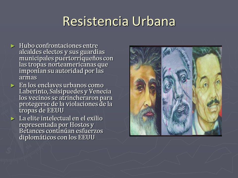 Resistencia Urbana Hubo confrontaciones entre alcaldes electos y sus guardias municipales puertorriqueños con las tropas norteamericanas que imponían